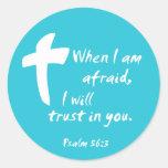 Psalm 56: When I am Afraid I Will Trust in You Sticker