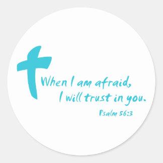 Psalm 56: When I am Afraid I Will Trust in You Round Sticker