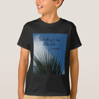 Psalm 66:1 Shout with joy to God... T-Shirt