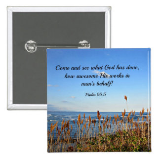 Psalm 66:5 Come and see what God has done.... Button
