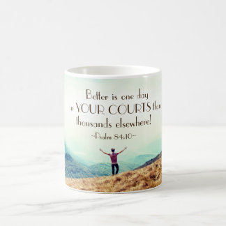 Psalm 84:10 Better is One day in Your Courts Bible Coffee Mug