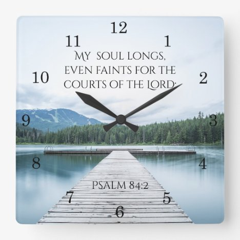 Psalm 84:2 My soul longs for Courts of the Lord Square Wall Clock