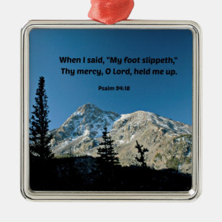 """Psalm 94:18 When I said, """"My foot slippeth""""... Metal Ornament"""