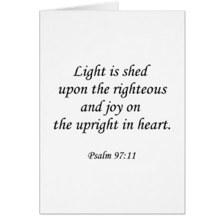 Psalm 97-11 ~ Light is shed upon the righteous Card