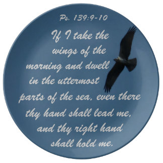 Psalms 139: 9-10 If I take the wings of the mornin Porcelain Plate
