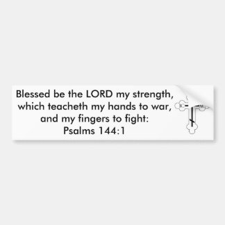 Psalms 144:1 Blessed be the LORD my strength... Car Bumper Sticker