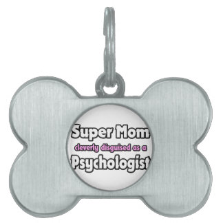 Psicólogo estupendo de la mamá… placas de nombre de mascota