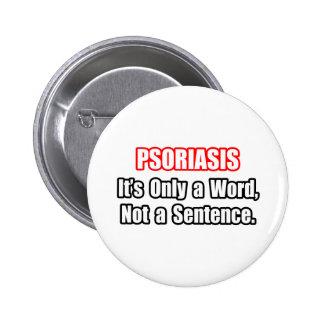 Psoriasis… no una frase pin redondo 5 cm