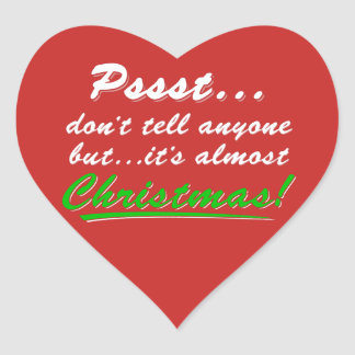 Pssst...almost CHRISTMAS (wht) Heart Sticker
