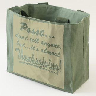 Pssst...almost THANKSGIVING Tote