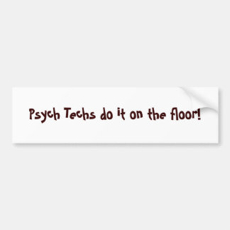 Psych Techs do it on the floor! - Customized Bumper Sticker