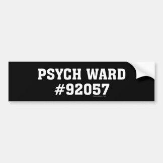 Psych Ward #92057 Bumper Stickers