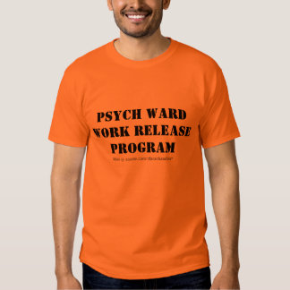 Psych Ward Work Release Tee Shirt