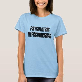 PSYCHIATRIC HYPOCHONDRIAC T-Shirt