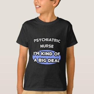 Psychiatric Nurse .. Kind of a Big Deal T-Shirt