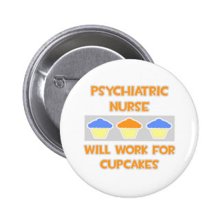 Psychiatric Nurse ... Will Work For Cupcakes Pinback Buttons