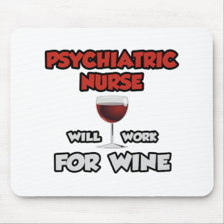 Psychiatric Nurse ... Will Work For Wine Mouse Pad