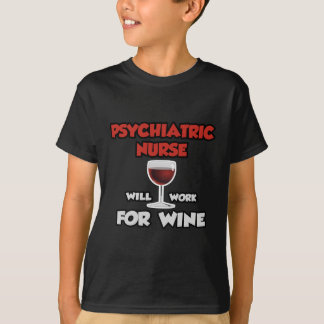 Psychiatric Nurse ... Will Work For Wine T-Shirt