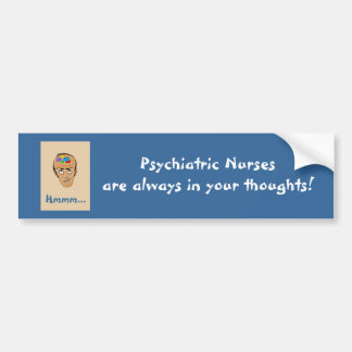 Psychiatric Nurses are always in your thoughts! Car Bumper Sticker