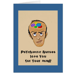 Psychiatric Nurses love you for your mind! Greeting Cards