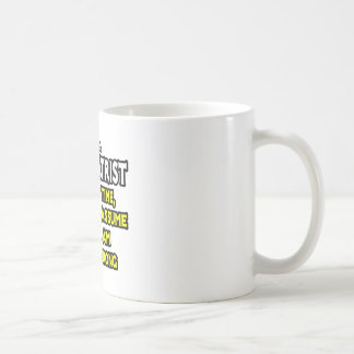 Psychiatrist...Assume I Am Never Wrong Coffee Mug