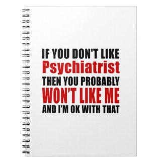 Psychiatrist Don't Like Designs Spiral Notebook