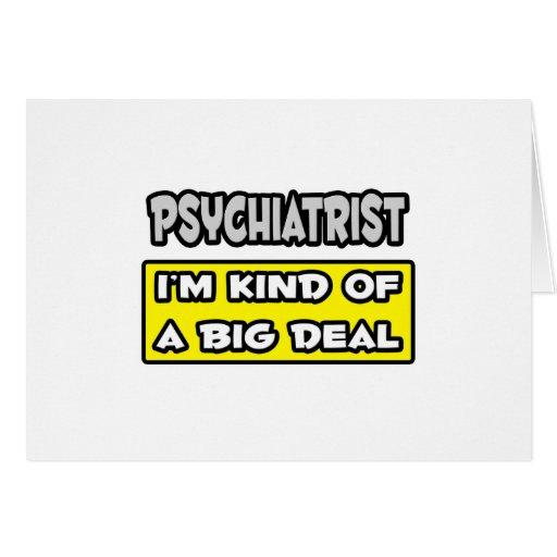 Psychiatrist .. I'm Kind of a Big Deal Greeting Card
