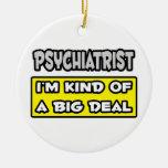 Psychiatrist .. I'm Kind of a Big Deal Christmas Tree Ornament