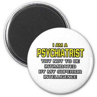 Psychiatrist...Superior Intelligence Magnets
