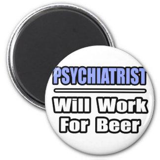 Psychiatrist...Will Work For Beer Fridge Magnets