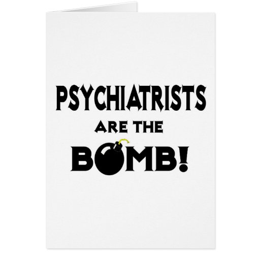 Psychiatrists Are The Bomb! Greeting Cards