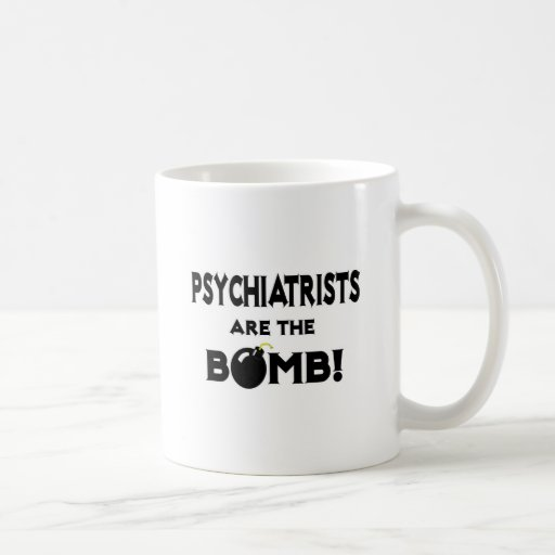 Psychiatrists Are The Bomb! Mugs