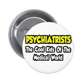 Psychiatrists...Cool Kids of Medical World Pinback Button