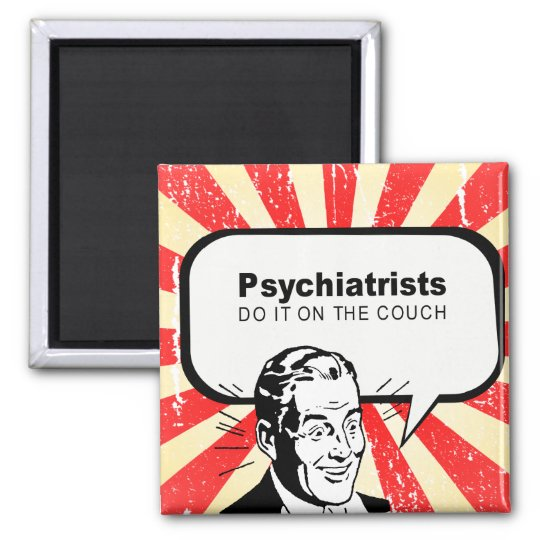 Psychiatrists do it on the couch magnet