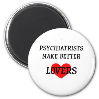 Psychiatrists Make Better Lovers 2 Inch Round Magnet
