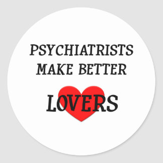 Psychiatrists Make Better Lovers Classic Round Sticker