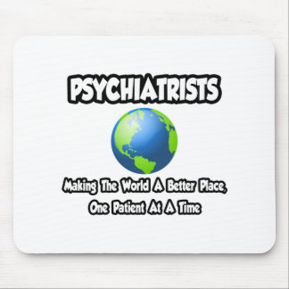 Psychiatrists...Making the World a Better Place Mousepads