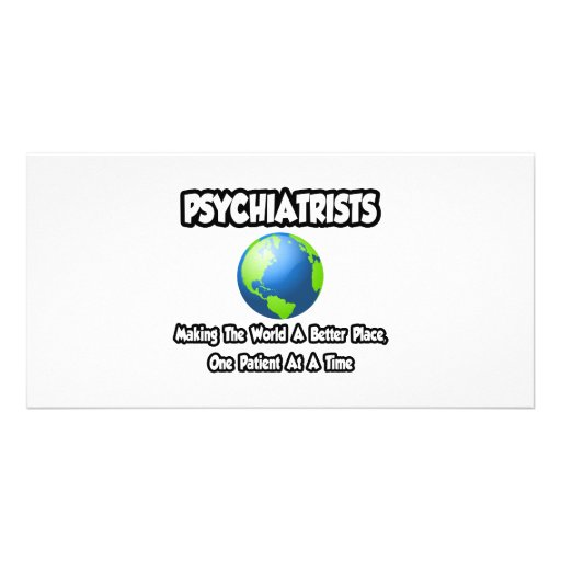 Psychiatrists...Making the World a Better Place Photo Card