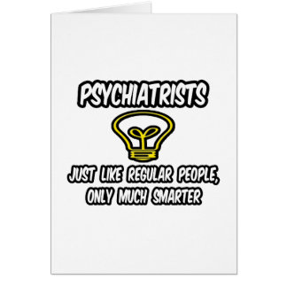 Psychiatrists...Regular People, Only Smarter Card