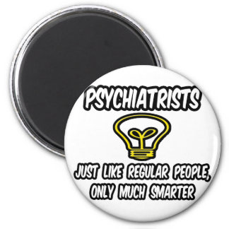 Psychiatrists...Regular People, Only Smarter Refrigerator Magnet
