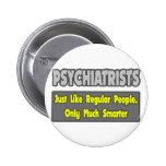 Psychiatrists...Smarter Pinback Buttons