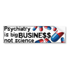 Psychiatry big business not science bumperstick bumper sticker