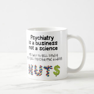 Psychiatry is a business not science coffee mug