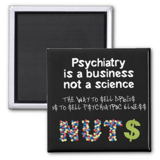 Psychiatry is a business not science 2 inch square magnet