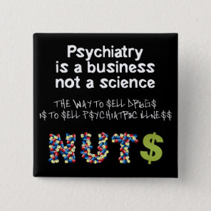 Psychiatry is a business not science pinback button