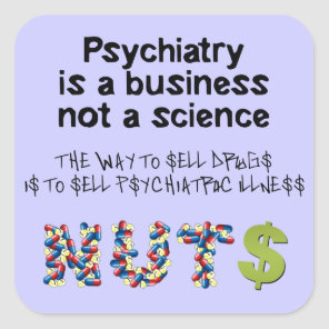 Psychiatry is a business not science square sticker