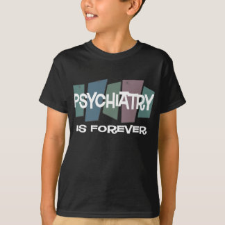 Psychiatry Is Forever T-Shirt