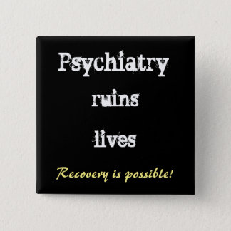 Psychiatry ruins lives - recovery buttton button