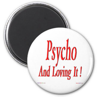 Psycho And Loving It! Magnet