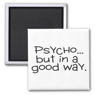 Psycho But In A Good Way 2 Inch Square Magnet